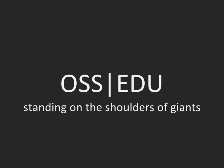 OSS|EDU standing on the shoulders of giants