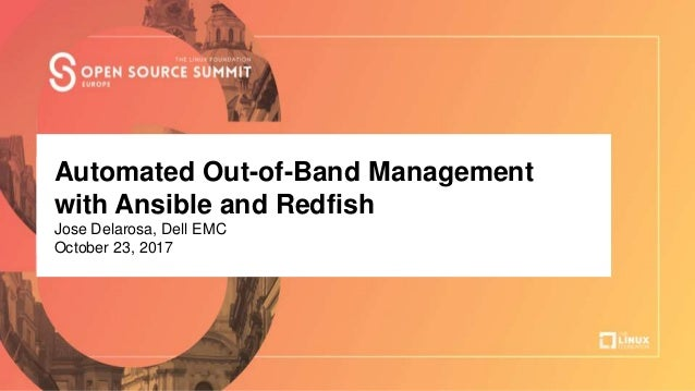 Talk Title Here Author Name, Company Automated Out-of-Band Management with Ansible and Redfish Jose Delarosa, Dell EMC Oct...