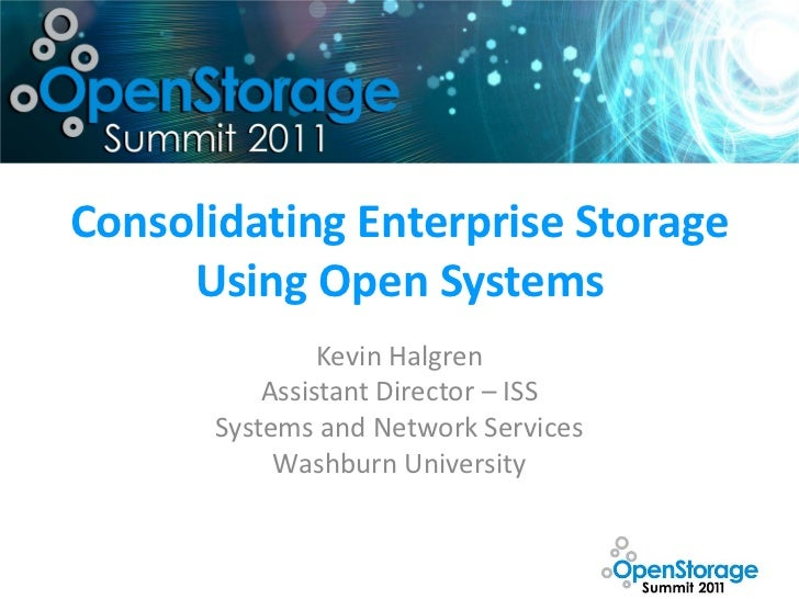 Consolidating Enterprise Storage     Using Open Systems                Kevin Halgren           Assistant Director – ISS   ...