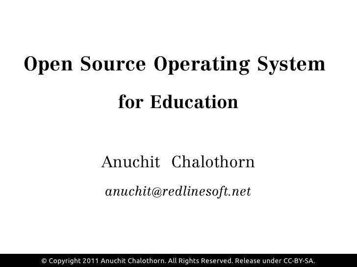 Open Source Operating System                       for Education                  Anuchit Chalothorn                   anu...