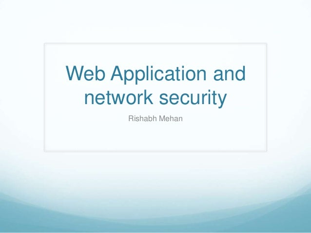Web Application and network security Rishabh Mehan