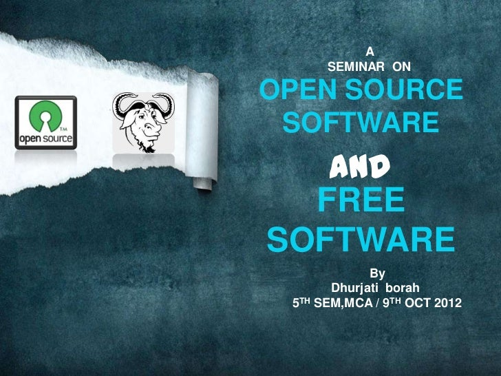 A      SEMINAR ONOPEN SOURCE SOFTWARE   and  FREESOFTWARE             By       Dhurjati borah 5TH SEM,MCA / 9TH OCT 2012