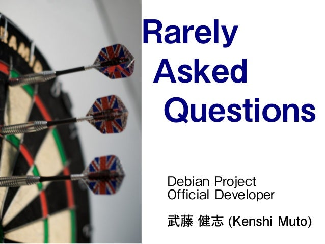 Rarely Asked Questions Debian Project Official Developer 武藤 健志 (Kenshi Muto)