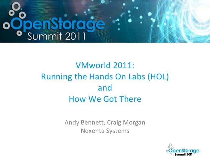 VMworld 2011:Running the Hands On Labs (HOL)              and      How We Got There     Andy Bennett, Craig Morgan        ...
