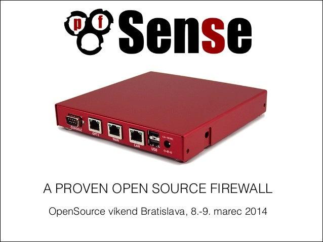 A PROVEN OPEN SOURCE FIREWALL OpenSource víkend Bratislava, 8.-9. marec 2014
