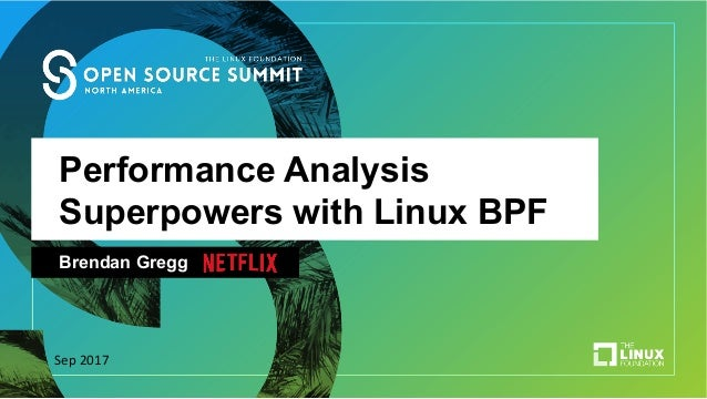 Performance Analysis Superpowers with Linux BPF Brendan Gregg Sep	2017