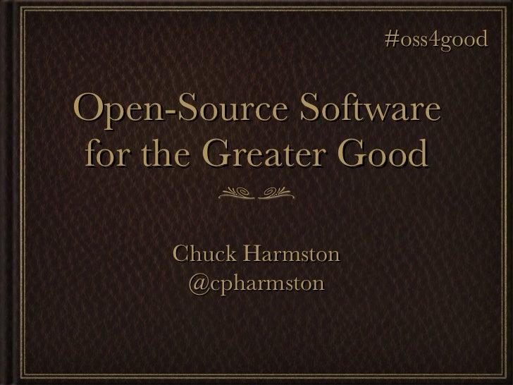 Open-Source Software for the Greater Good Chuck Harmston @cpharmston #oss4good