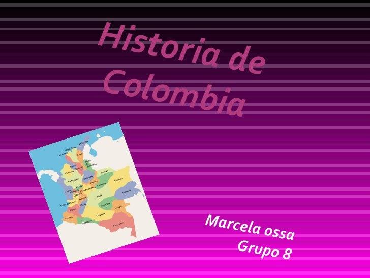 Historia de Colombia Marcela ossa Grupo 8