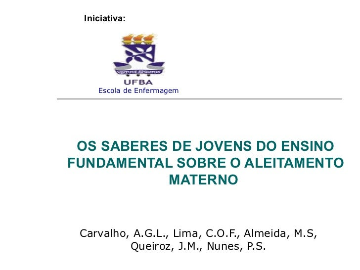 OS SABERES DE JOVENS DO ENSINO FUNDAMENTAL SOBRE O ALEITAMENTO MATERNO  Carvalho, A.G.L., Lima, C.O.F., Almeida, M.S, Quei...