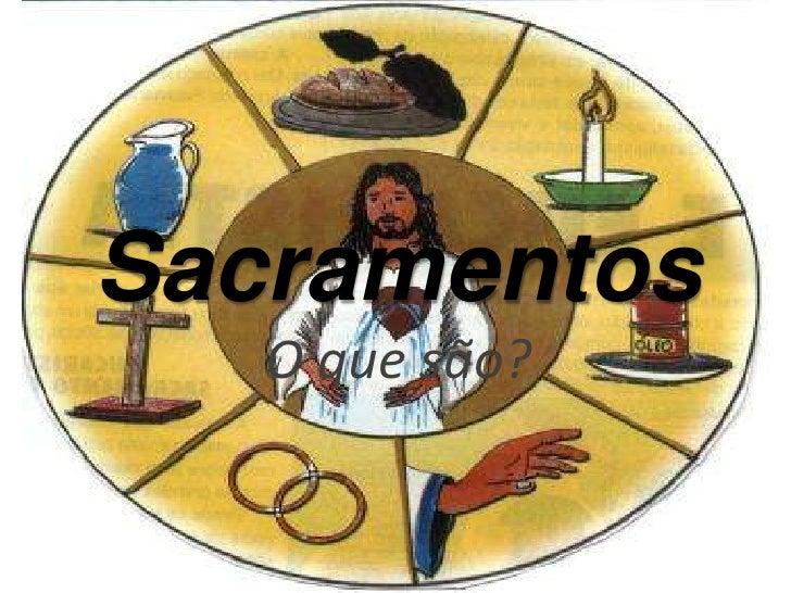 SacramentosO que são?<br />