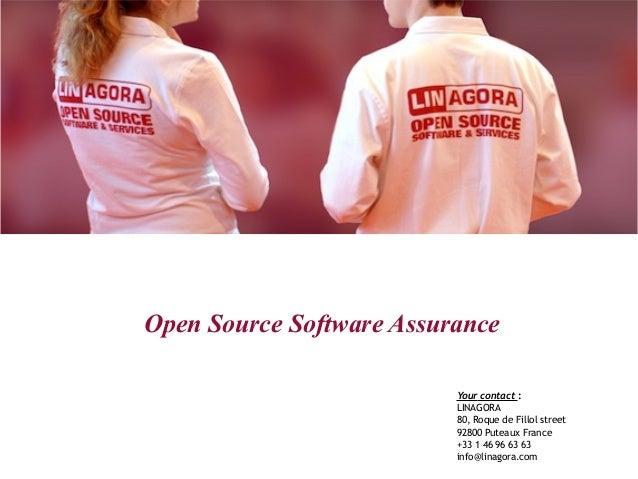 Open Source Software Assurance Your contact: LINAGORA 80, Roque de Fillol street 92800 Puteaux France +33 1 46 96 63 63 i...