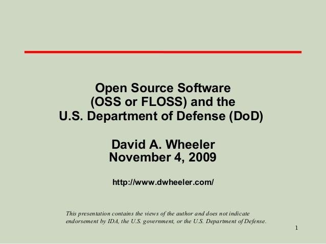 Open Source Software (OSS or FLOSS) and the U.S. Department of Defense (DoD) David A. Wheeler November 4, 2009 http://www....
