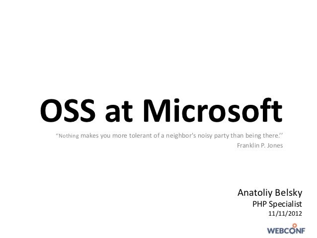 OSS at Microsoft ''Nothing makes you more tolerant of a neighbors noisy party than being there.''                         ...