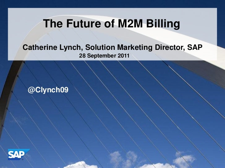 Notes from Fergus                                The Future of M2M Billing•M2M is very partner centric: lot of revenue e.g...