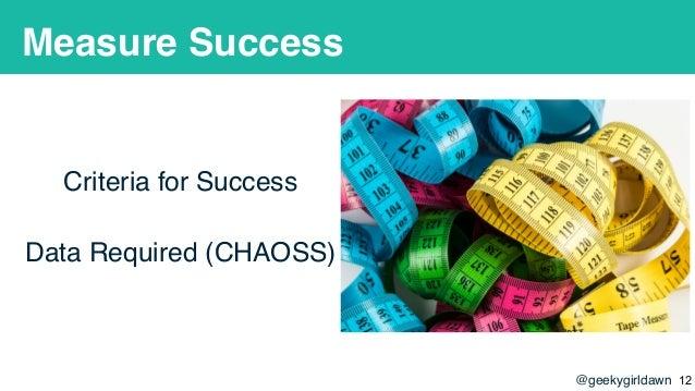 @geekygirldawn Measure Success Criteria for Success Data Required (CHAOSS) !12