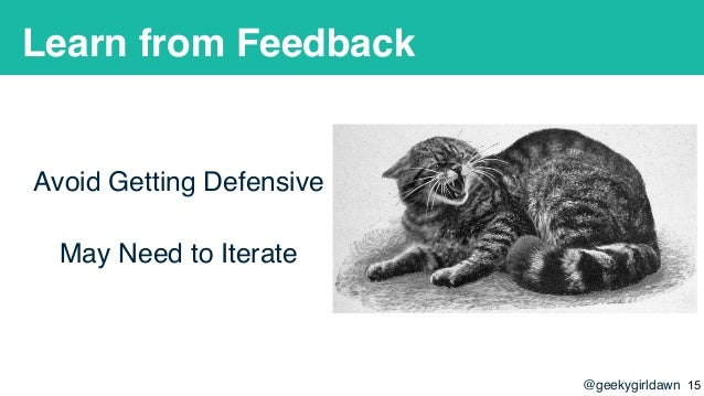 @geekygirldawn Learn from Feedback Avoid Getting Defensive May Need to Iterate !15