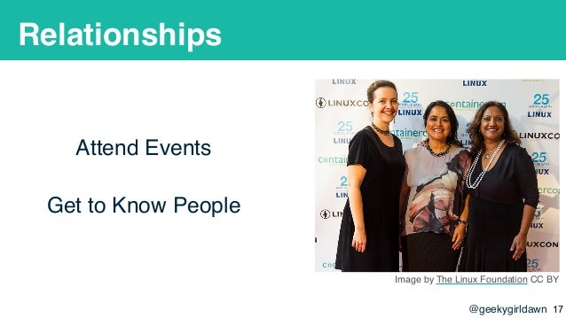 @geekygirldawn Relationships Attend Events Get to Know People Image by The Linux Foundation CC BY !17