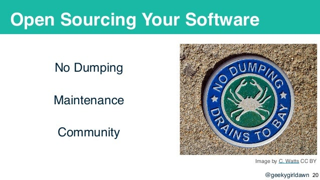 @geekygirldawn Open Sourcing Your Software No Dumping Maintenance Community Image by C. Watts CC BY !20