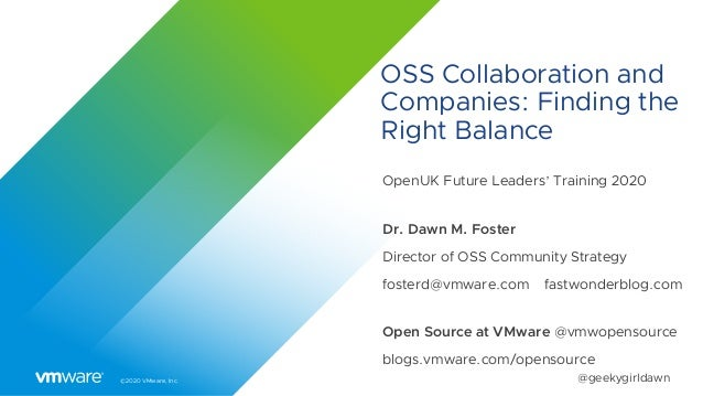 ©2020 VMware, Inc. @geekygirldawn OSS Collaboration and Companies: Finding the Right Balance OpenUK Future Leaders' Traini...