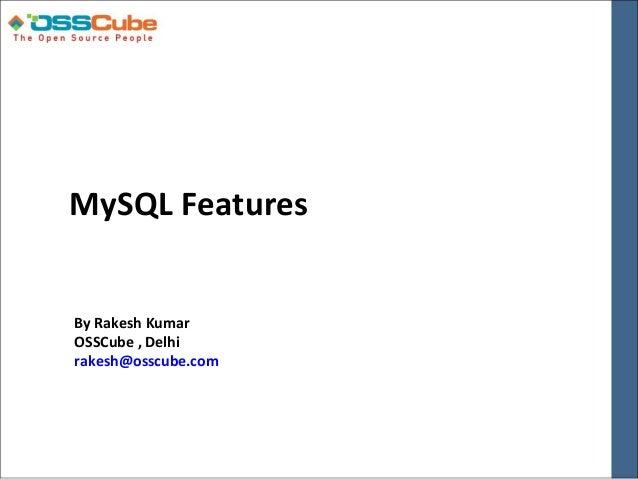 MySQL FeaturesBy Rakesh KumarOSSCube , Delhirakesh@osscube.com