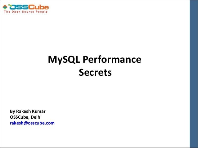 MySQL Performance                    SecretsBy Rakesh KumarOSSCube, Delhirakesh@osscube.com