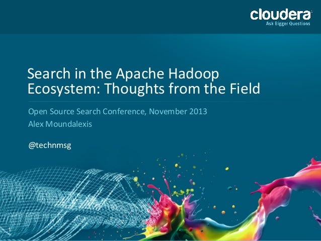 1 Search  in  the  Apache  Hadoop   Ecosystem:  Thoughts  from  the  Field   Open  Source  Search...