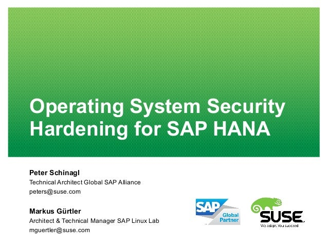 Operating System Security Hardening for SAP HANA Peter Schinagl Technical Architect Global SAP Alliance peters@suse.com Ma...