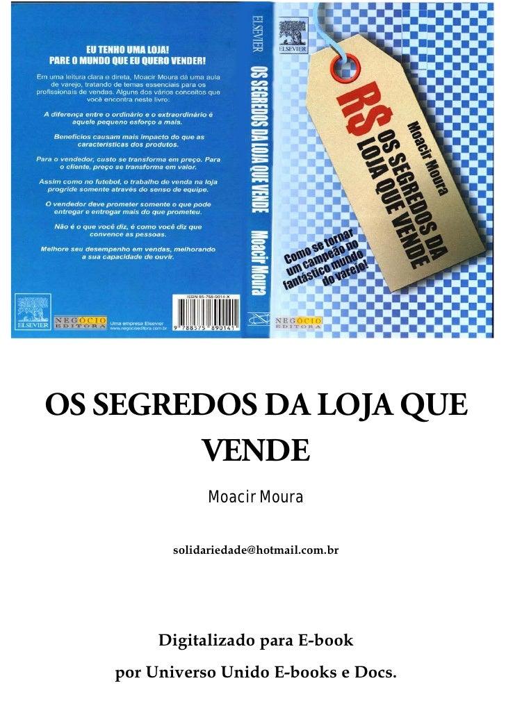 OS SEGREDOS DA LOJA QUE        VENDE               Moacir Moura          solidariedade@hotmail.com.br        Digitalizado ...