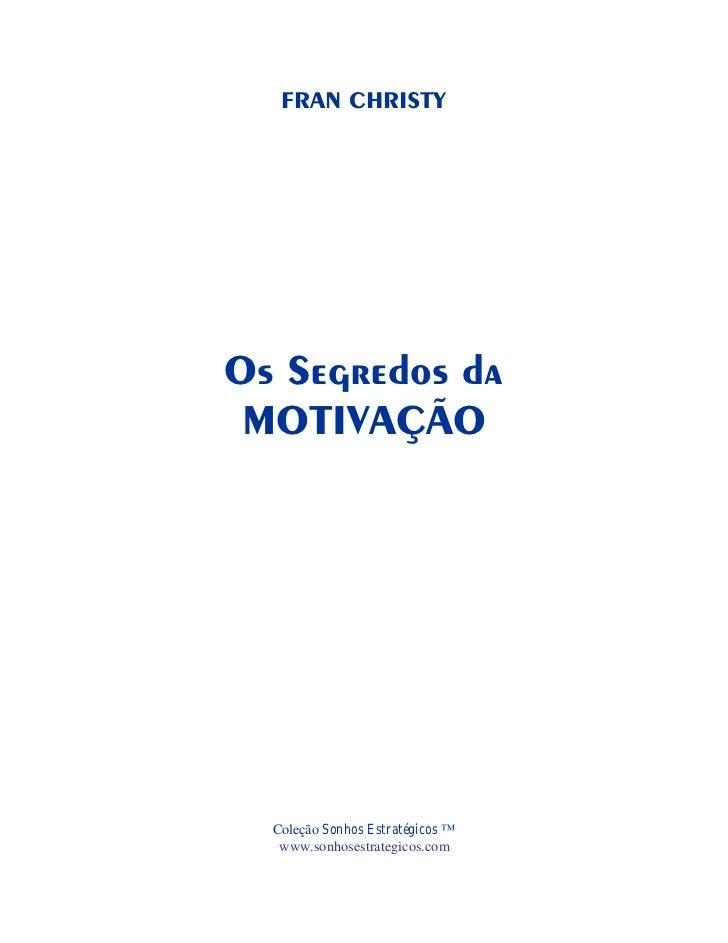 FRAN CHRISTYOs Segredos da MOTIVAÇÃO  Coleção Sonhos Estratégicos ™   www.sonhosestrategicos.com