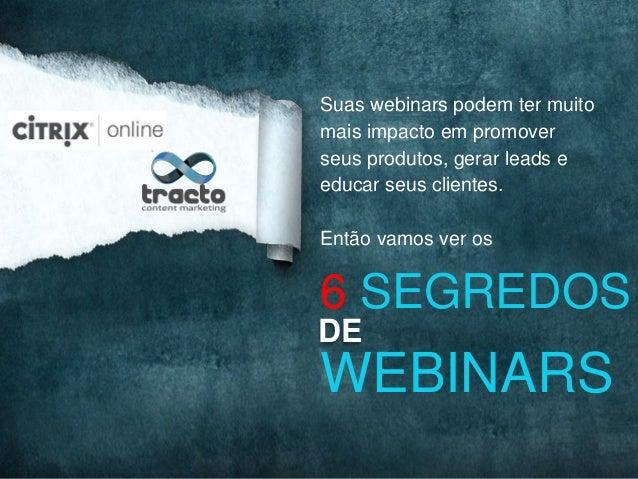 Suas webinars podem ter muitomais impacto em promoverseus produtos, gerar leads eeducar seus clientes.Então vamos ver os6 ...