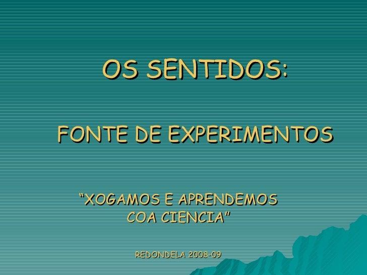 """OS SENTIDOS: FONTE DE EXPERIMENTOS """" XOGAMOS E APRENDEMOS COA CIENCIA"""" REDONDELA 2008-09"""