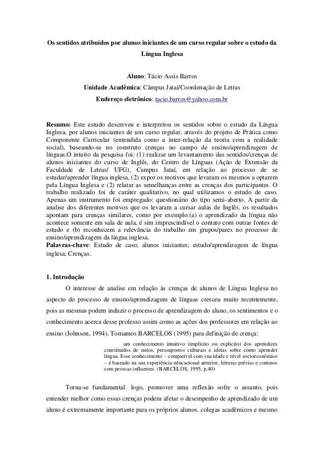 Os sentidos atribuídos por alunos iniciantes de um curso regular sobre o estudo da Língua Inglesa Aluno: Tácio Assis Barro...