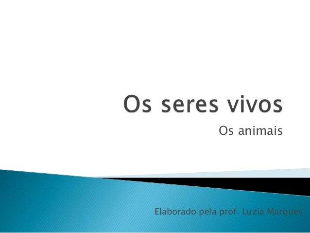 Os animais Elaborado pela prof. Luzia Marques