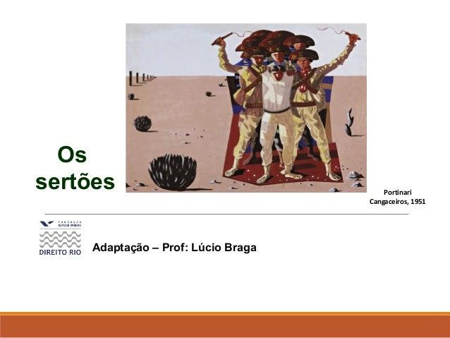 Os sertões Portinari Cangaceiros, 1951 Adaptação – Prof: Lúcio Braga