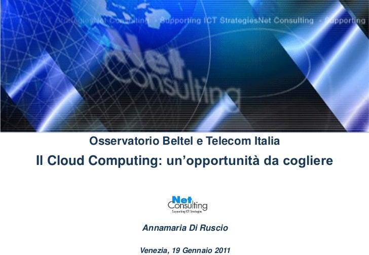 Osservatorio Beltel e Telecom ItaliaIl Cloud Computing: un'opportunità da cogliere                 Annamaria Di Ruscio    ...