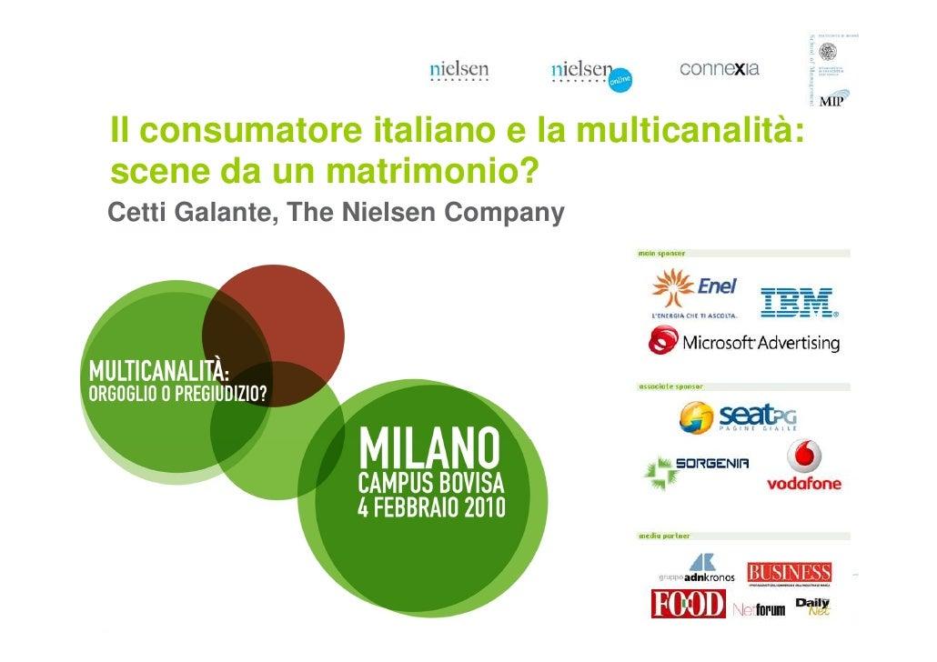 Il consumatore italiano e la multicanalità: scene da un matrimonio? Cetti Galante, The Nielsen Company