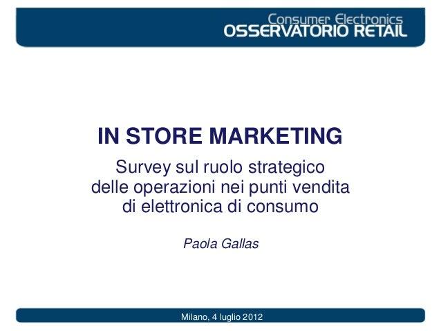 IN STORE MARKETING Survey sul ruolo strategico delle operazioni nei punti vendita di elettronica di consumo Paola Gallas M...