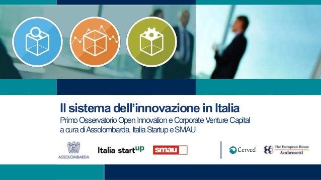 Il sistema dell'innovazione in Italia PrimoOsservatorioOpenInnovationeCorporateVentureCapital acuradiAssolombarda,ItaliaSt...