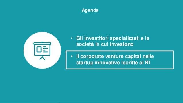 Agenda • Gli investitori specializzati e le società in cui investono • Il corporate venture capital nelle startup innovati...