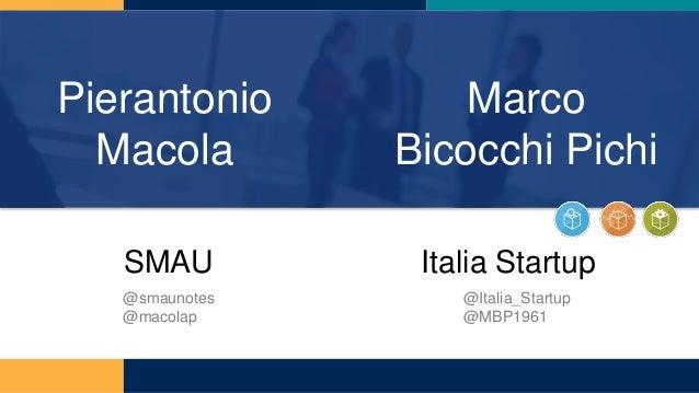 Pierantonio Macola SMAU Marco Bicocchi Pichi Italia Startup @smaunotes @macolap @Italia_Startup @MBP1961