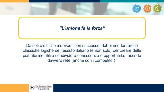 Da soli è difficile muoversi con successo, dobbiamo forzare le classiche logiche del tessuto italiano (e non solo) per cre...