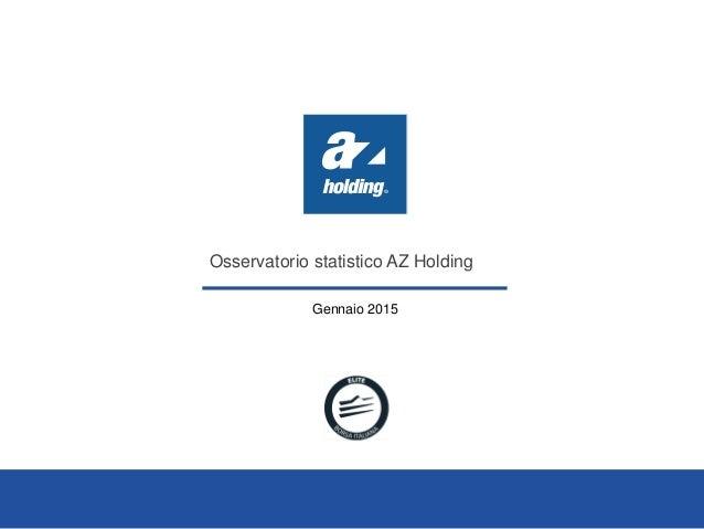 Osservatorio statistico AZ Holding Gennaio 2015