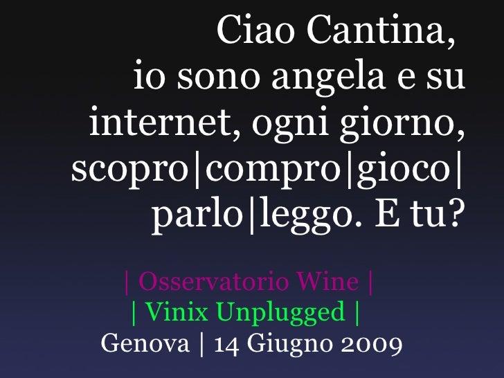 Ciao Cantina,  io sono angela e su internet, ogni giorno, scopro compro gioco  parlo leggo. E tu?   Osservatorio Wine     ...