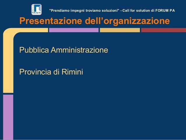 """""""Prendiamo impegni troviamo soluzioni"""" - Call for solution di FORUM PA Pubblica Amministrazione Provincia di Rimini Presen..."""