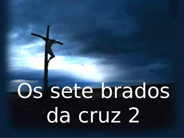 Os sete brados  da cruz 2