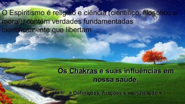 OsOs ChakrasChakras e suas influências eme suas influências em nossa saúde.nossa saúde. = Definições, funções e manutenção...