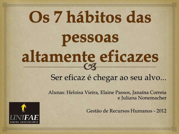 Ser eficaz é chegar ao seu alvo...Alunas: Heloisa Vieira, Elaine Passos, Janaína Correia                                e ...