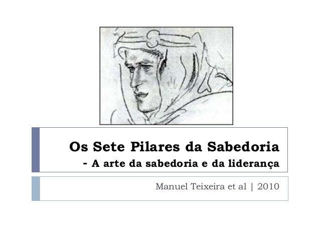 Os Sete Pilares da Sabedoria - A arte da sabedoria e da liderança Manuel Teixeira et al | 2010