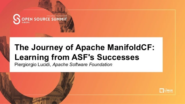 Talk Title Here Author Name, Company The Journey of Apache ManifoldCF: Learning from ASF's Successes Piergiorgio Lucidi, A...
