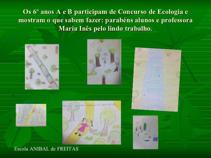 Os 6º anos A e B participam de Concurso de Ecologia e mostram o que sabem fazer: parabéns alunos e professora             ...